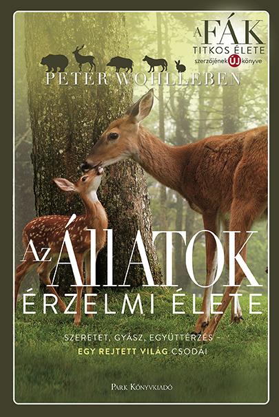 Könyv borító - Az állatok érzelmi élete – Szeretet, gyász, együttérzés – egy rejtett világ csodái