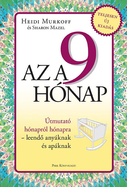 Könyv borító - Az a 9 hónap – Útmutató hónapról hónapra – leendő anyáknak és apáknak
