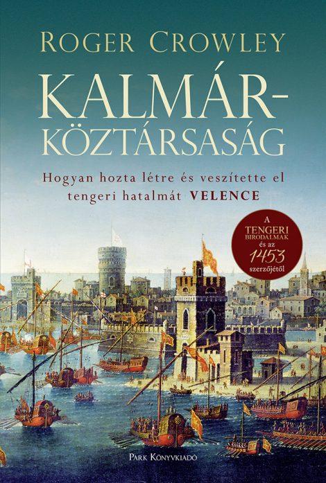 Könyv borító - Kalmárköztársaság – Hogyan hozta létre és veszítette el tengeri hatalmát Velence