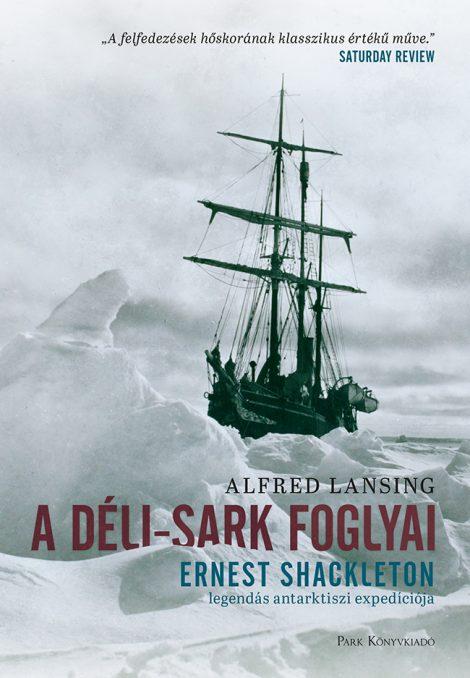 Könyv borító - A Déli-sark foglyai – Ernst Shakleton legendás antarktiszi expedíciója