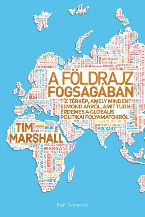 Könyv borító - A földrajz fogságában – Tíz térkép, amely mindent elmond arról, amit tudni érdemes a globális politikai folyamatokról