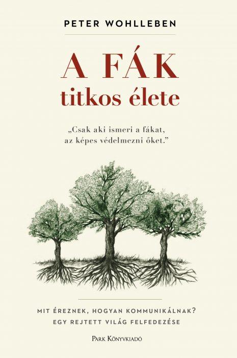 Könyv borító - A fák titkos élete – Mit éreznek, hogyan kommunikálnak? Egy rejtett világ felfedezése