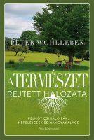 Könyv borító - A természet rejtett hálózata – Felhőt csináló fák, nefelejcsek és hangyakalács