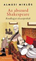 Könyv borító - Az abszurd Shakespeare (Rendhagyó olvasópróbák)