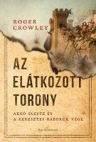 Könyv borító - Az Elátkozott torony -Akkó eleste és a keresztes háborúk vége