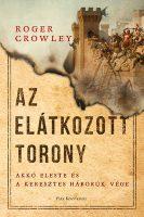 Könyv borító - Az Elátkozott torony – Akkó eleste és a keresztes háborúk vége